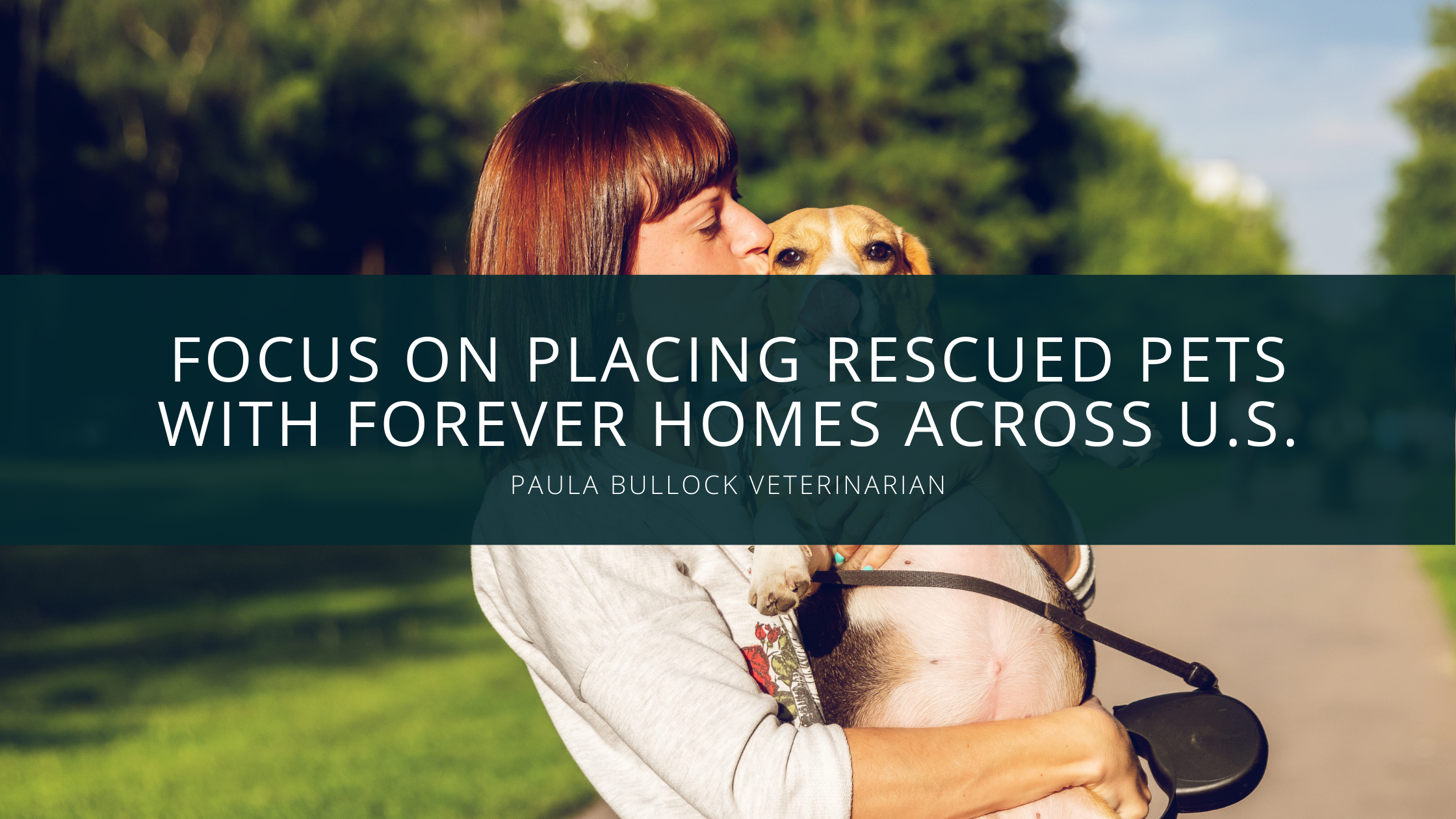 Paula Bullock Veterinarian Continues Focus on Placing Rescued Pets With Forever Homes Across U.S.